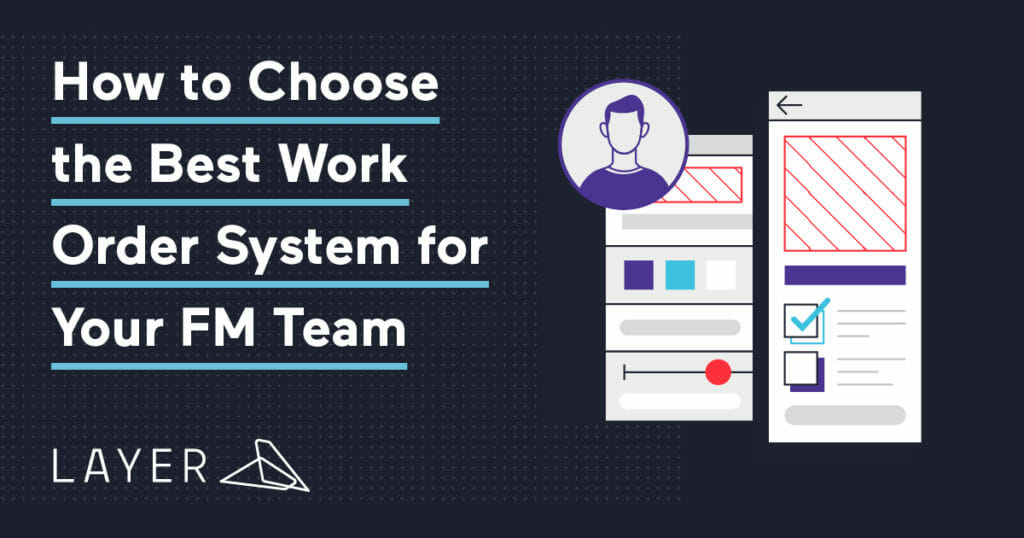 layer-app-blog-How to Choose the Best Work Order System for Your FM Team