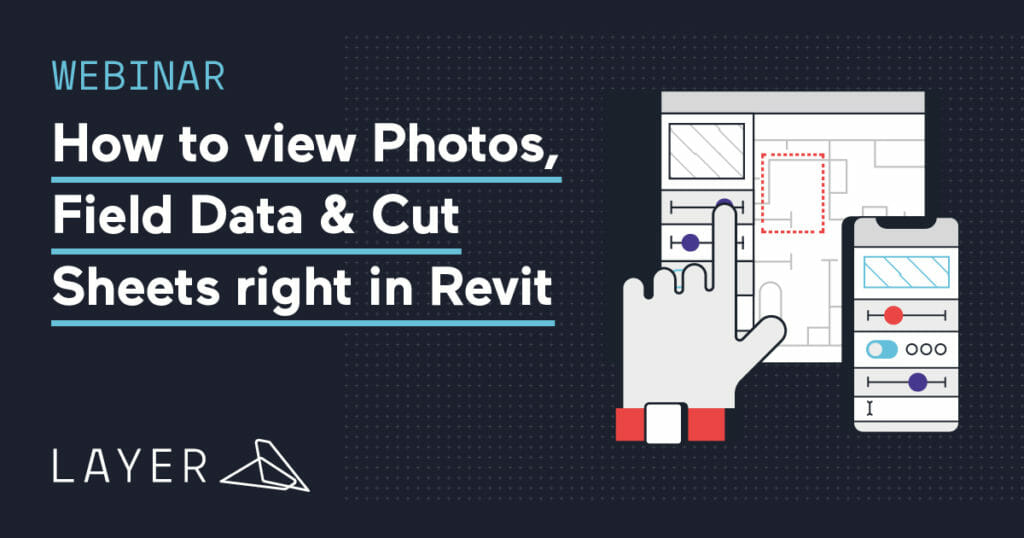 200521-Layer-Webinar-How-to-view-Photos-Field-Data-Cut-Sheets-right-in-Revit