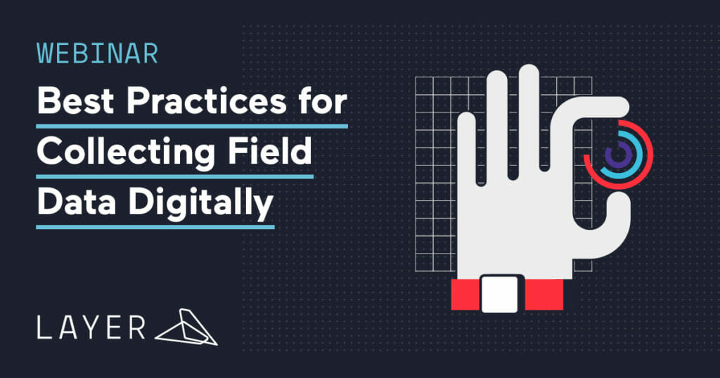 200630-Layer-WEBINAR Best Practices for Collecting Field Data Digitally