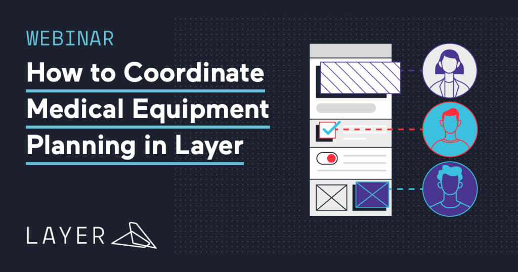 200630-Layer-WEBINAR How to Coordinate Medical Equipment Planning in Layer