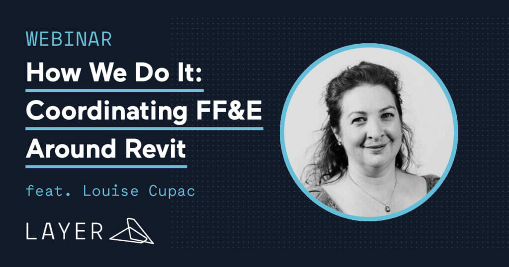 210519-Layer App-Webinar How We Do It Coordinating FFE Around Revit with Louise Cupac